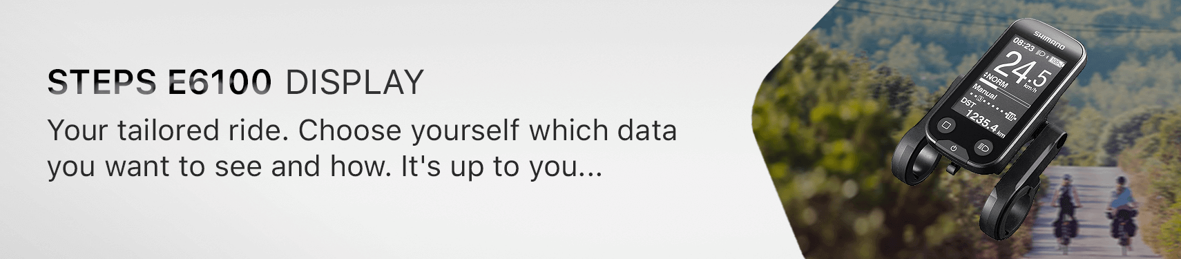Your tailored ride. Choose yourself which data you want to see and how. It's up to you...